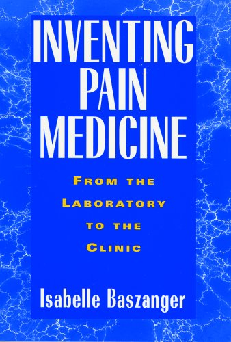 Inventing Pain Medicine : From the Laboratory to the Clinic - Isabelle Baszanger