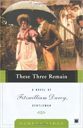 These three remain a novel of fitzwilliam darcy gentleman these three remain a novel of fitzwilliam darcy gentleman pamela aidan 9780743291378 amazon books fandeluxe Gallery
