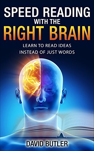 Speed Reading with the Right Brain: Learn to Read Ideas Instead of Just Words by [Butler, David]