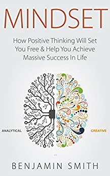 MINDSET: How Positive Thinking Will Set You Free & Help You Achieve Massive Success In Life by [Smith, Benjamin]