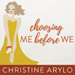 Choosing Me Before We: Every Woman's Guide to Life and Love | Christine Arylo