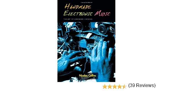 Handmade electronic music the art of hardware hacking nicolas handmade electronic music the art of hardware hacking nicolas collins 9780415975919 amazon books fandeluxe Gallery