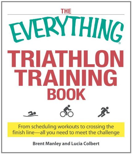 The Everything Triathlon Training Book: From scheduling workouts to crossing the finish line -- all you need to meet the challenge (Everything (Sports & Fitness))