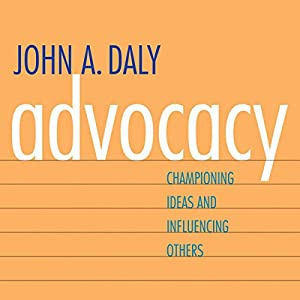 Advocacy: Championing Ideas and Influencing Others Audiobook