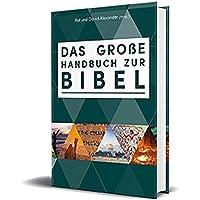 Das große Handbuch zur Bibel: Der einzigartige Führer durch die Bücher der Bibel faszinierend - bewährt - reich illustriert