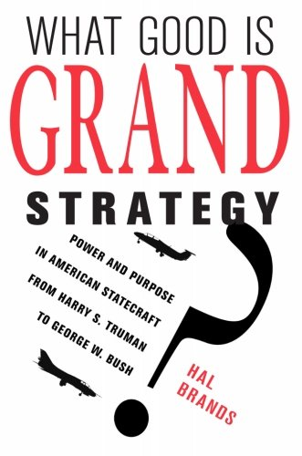 What Good Is Grand Strategy?: Power and Purpose in American Statecraft from Harry S. Truman to George W. Bush [Hal Brands] (Tapa Blanda)