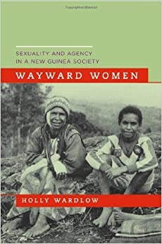 Book Wayward Women: Sexuality and Agency in a New Guinea Society by Wardlow, Holly(May 8, 2006)