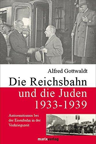 Die Reichsbahn und die Juden 1933-1939: Antisemitismus bei der Eisenbahn in der Vorkriegszeit