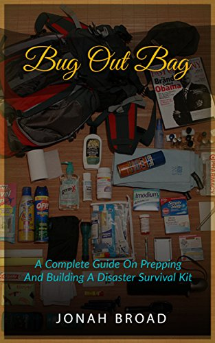 Bug Out Bag: A Complete Guide On Prepping And Building A Disaster Survival Kit