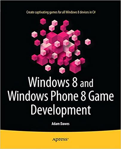 Windows 8 and Windows Phone 8 Game Development: Adam Dawes