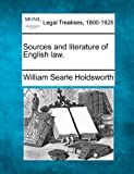 Sources and literature of English Law, William Searle Holdsworth, 1240075057