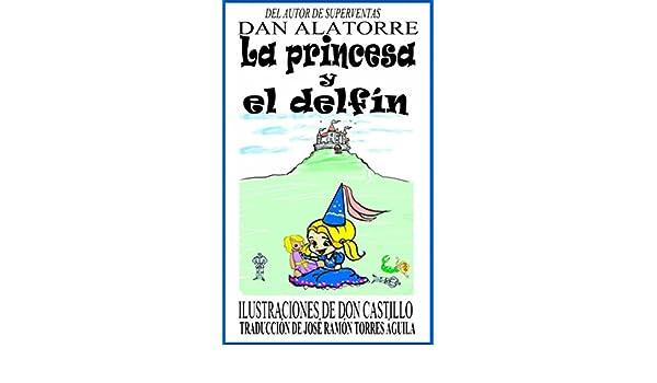 Amazon.com: La Princesa Y El Delfín (Spanish Edition) eBook: Dan Alatorre, José Ramón Torres: Kindle Store
