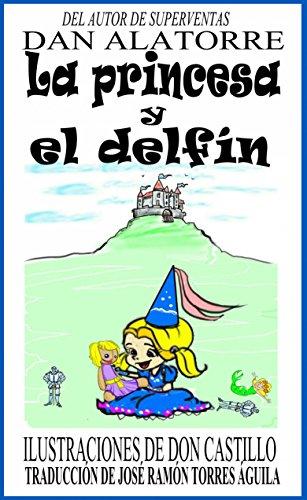 La Princesa Y El Delfín (Spanish Edition) by [Alatorre, Dan]