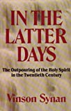 In the Latter Days : The Outpouring of the Holy Spirit in the Twentieth Century, Synan, Vinson, 089283191X