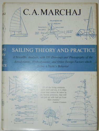 Sailing Theory and Practice. A Scientific Analysis, with 335 Drawings and Photographs of the Aerodynamic, Hydrodynamic and Other Design Factors which Define a Yacht's Behaviour.