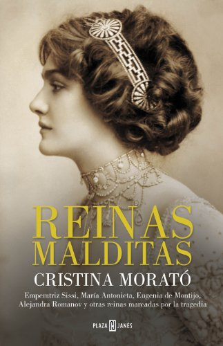 Reinas malditas: Emperatriz Sissi, María Antonieta, Eugenia de Montijo, Alejandra Romanov y otras reinas marcadas por la tragedia (Spanish Edition)
