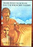 Daniel Webster Jackson and the Wrongway Railway, Robert W. Walker, 0916392961