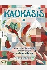 Kaukasis: Eine kulinarische Reise durch Georgien und Aserbaidschan Hardcover