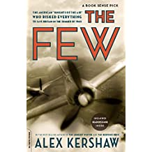 """The Few: The American """"""""Knights of the Air"""""""" Who Risked Everything to Save Britain in the Summer of 1940"""