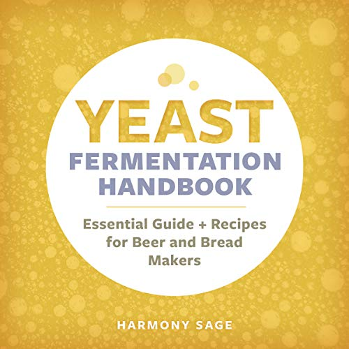 Yeast Fermentation Handbook: Essential Guide and Recipes for Beer and Bread Makers by Harmony Sage