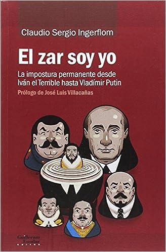 El zar soy yo: La impostura permanente desde Iván el Terrible hasta Vladímir Putin (Análisis y crítica)