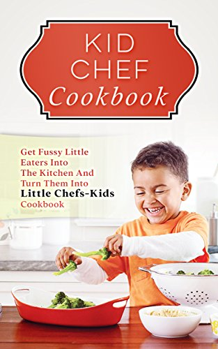 Kid Chef Cookbook: Get Fussy Little Eaters Into The Kitchen And Turn Them Into Little Chefs-Kids Cookbook by [Cecil, Sharon]