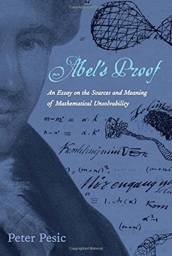 Abel's Proof: An Essay on the Sources and Meaning of Mathematical Unsolvability (MIT Press)
