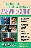 The Backyard Bird Watcher's Answer Guide, Bill Thompson, 1880241161