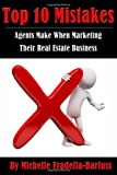 Top 10 Mistakes Agents Make When Marketing Their Real Estate Business, Michelle Fradella-Barfuss, 1497525993