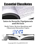 Intro to Security Equipments and Devices Study Notes, Review Questions and Classroom Discussion Topics, ExamREVIEW, 1484087178
