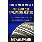 AFFILIATE MARKETING: How To Make Money With Amazon Affiliate Marketing (Amazon Affiliate, Amazon Affiliate Marketing...