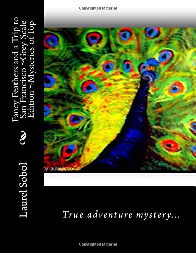 Read Online Fancy Feathers and a Trip to San Francisco ~Grey Scale Edition (Mysteries of Topanga Canyon also known as The Little House of Miracles) PDF