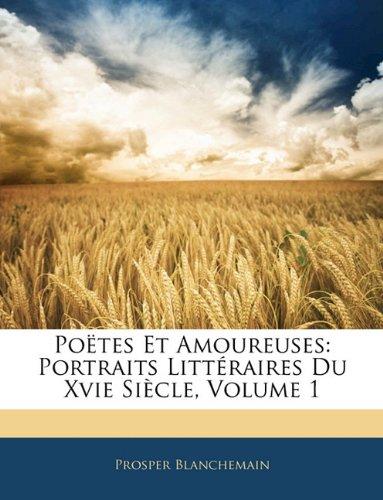 Poëtes Et Amoureuses: Portraits Littéraires Du Xvie Siècle, Volume 1 (French Edition) ebook