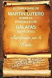 El Comentario de Martin Lutero Sobre la Epistola a Los Galatas, Ph. D. Camacho, 1463304013