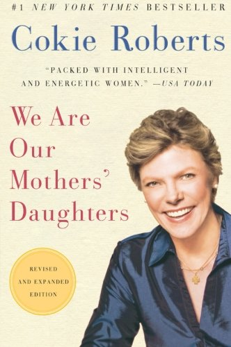 We Are Our Mothers' Daughters by Cokie Roberts