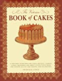 img - for The Victorian Book of Cakes: Treasury of Recipes, techniques and decorations from the golden age of cake-making: a classic Victorian book reissued for the modern reader book / textbook / text book