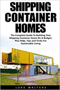 Shipping container homes the complete guide to building for Home building tips and tricks