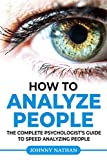How to analyze people: THE COMPLETE PSYCHOLOGIST'S GUIDE TO SPEED ANALYZING PEOPLE
