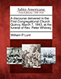 A Discourse Delivered in the First Congregational Church, William P. Lunt, 1275708323