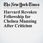 Harvard Revokes Fellowship for Chelsea Manning After Criticism | Matthew Haag