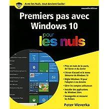Premiers pas avec Windows 10 pour les Nuls, nouvelle édition (French Edition)