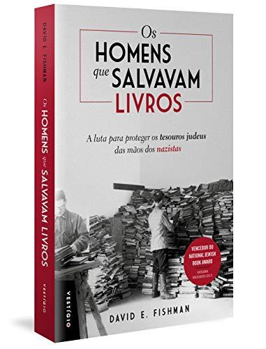 Os Homens que Salvavam Livros. A Luta Para Proteger os Tesouros Judeus das Mãos dos Nazistas