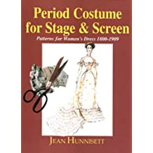 Period Costume for Stage and Screen: Patterns for Women's Dress 1800-1909