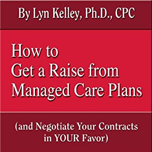 How to Get a Raise from Managed Care Plans (and Negotiate Your Contracts) Audiobook