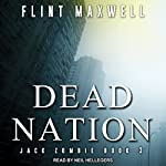 Dead Nation: Jack Zombie Series, Book 3 | Flint Maxwell