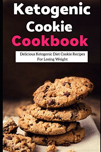 Ketogenic Cookie Cookbook: Delicious Ketogenic Diet Cookie Recipes For Losing Weight (Ketogenic Diet Cookbook) by Lisa Medows