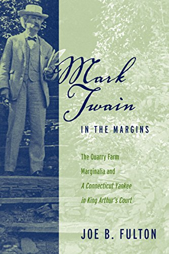 (Mark Twain in the Margins: The Quarry Farm Marginalia and a Connecticut Yankee in King Arthur's Court (Amer Lit Realism & Naturalism))