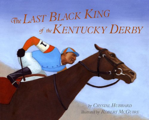 The Last Black King of the Kentucky Derby: The Story of Jimmy Winkfield -
