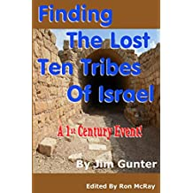 Finding The Lost Ten Tribes Of Israel: A 1st Century Event!