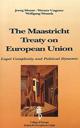 The Maastricht Treaty on European Union: Legal Complexity and Political Dynamic: Proceedings of an Interdisciplinary Col